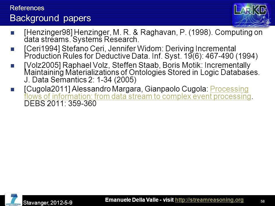 Emanuele Della Valle - visit http://streamreasoning.orghttp://streamreasoning.org References Background papers [Henzinger98] Henzinger, M.