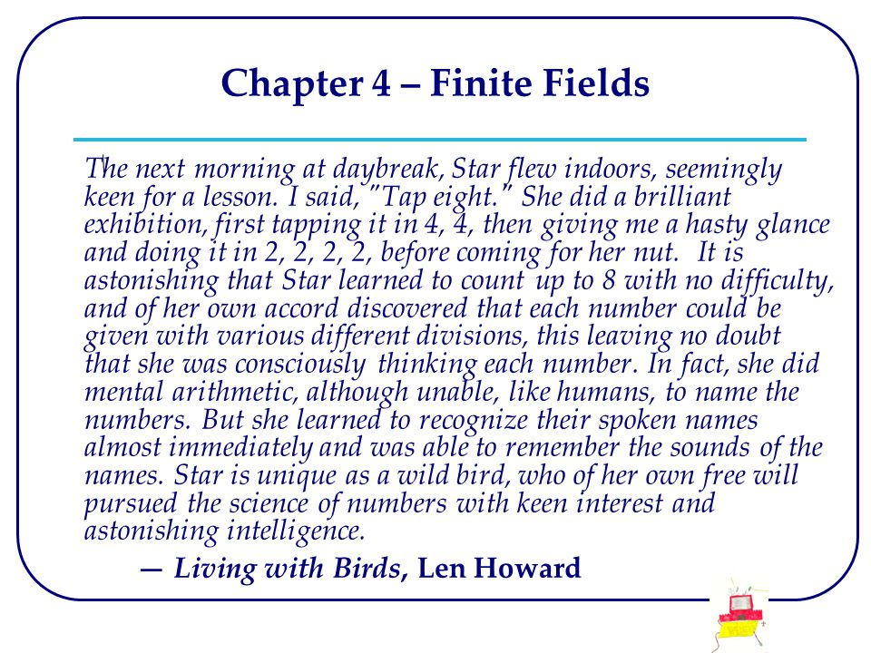Chapter 4 – Finite Fields The next morning at daybreak, Star flew indoors, seemingly keen for a lesson. I said,