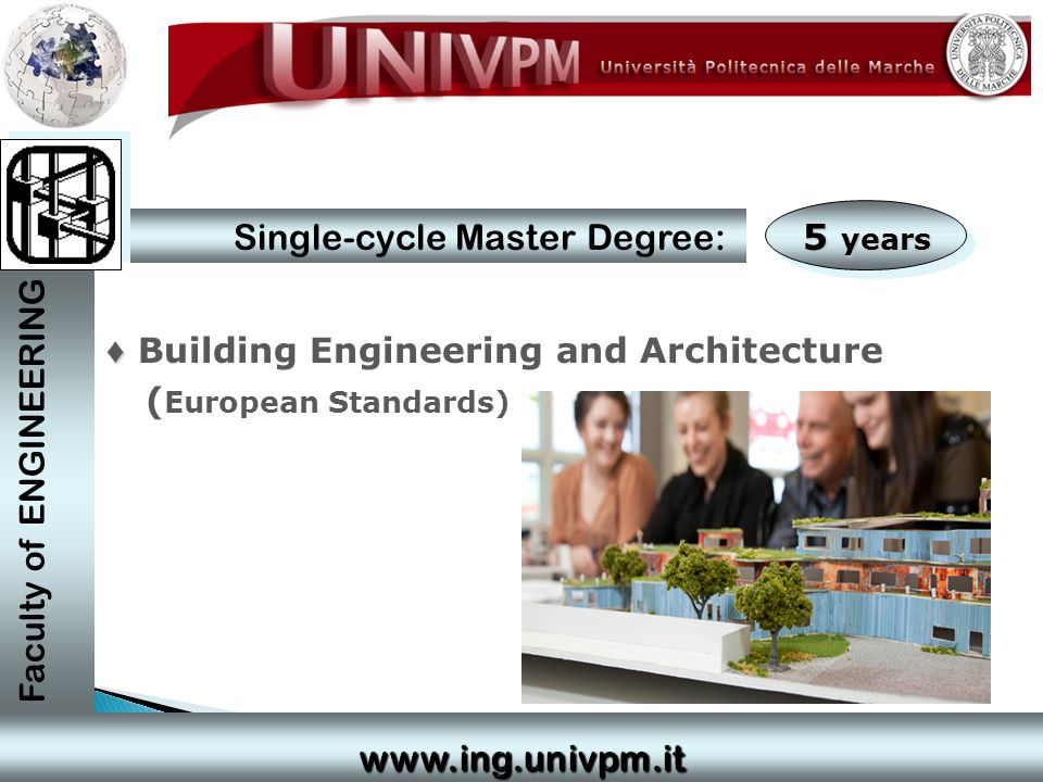 5 years Faculty of ENGINEERING Single-cycle Master Degree: ♦ ♦ Building Engineering and Architecture ( European Standards)
