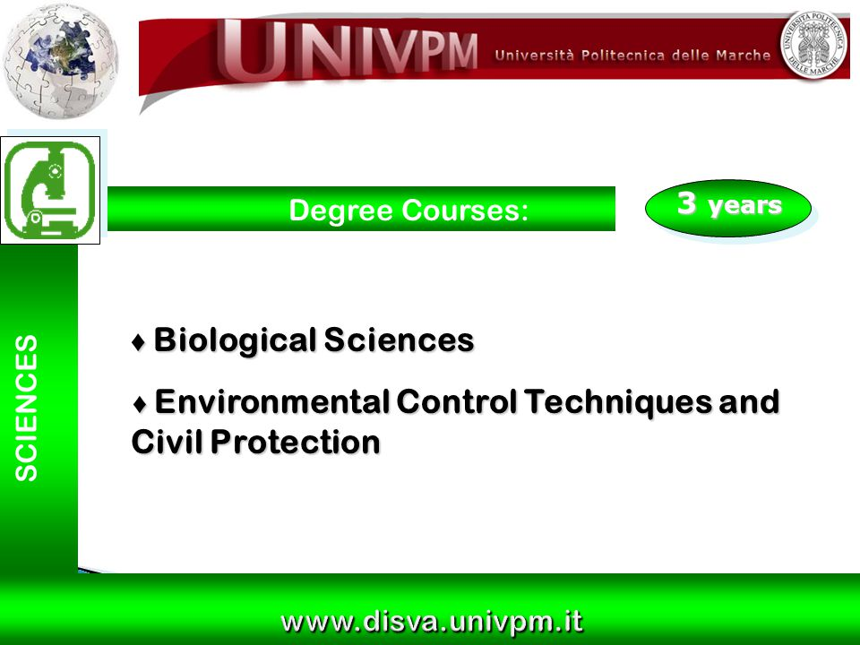 3 years SCIENCES Degree Courses: ♦ Biological Sciences ♦ Environmental Control Techniques and Civil Protection