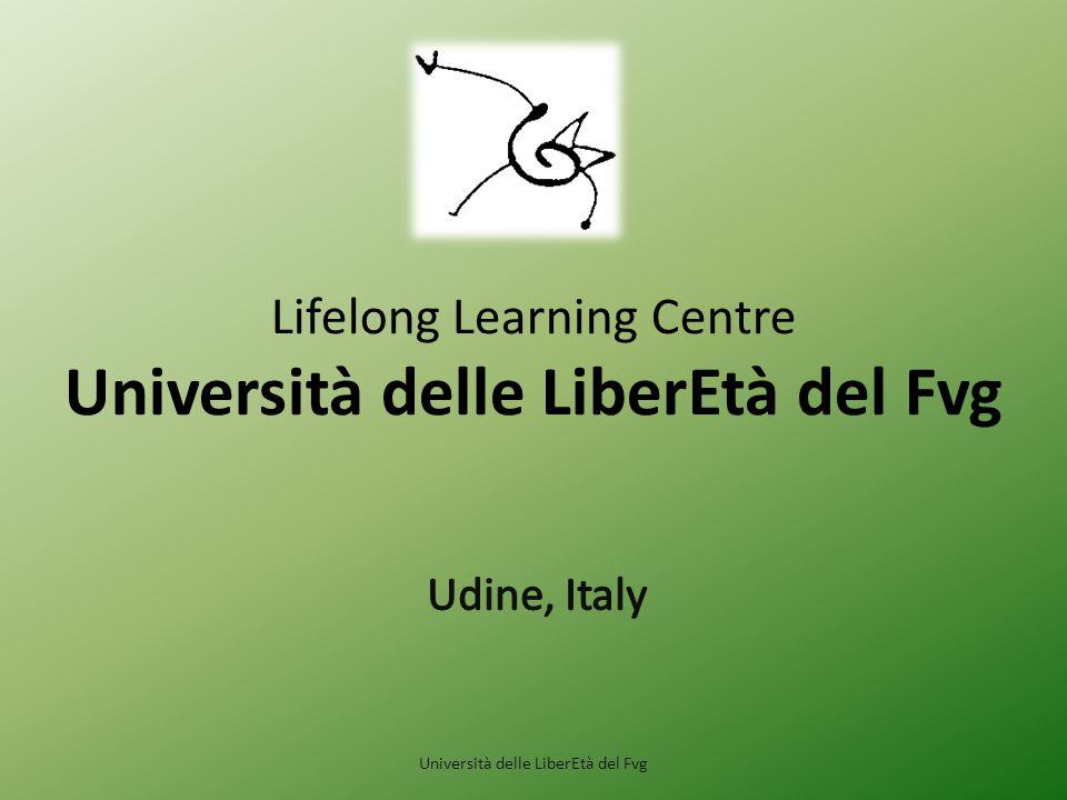 Lifelong Learning Centre Università delle LiberEtà del Fvg Università delle LiberEtà del Fvg