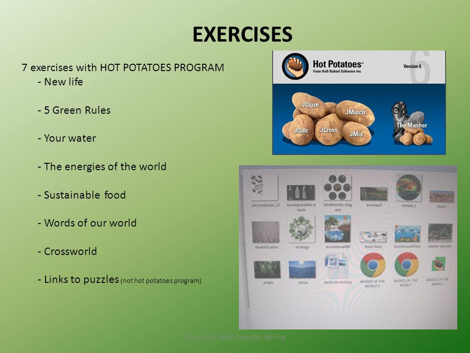 Università delle LiberEtà del Fvg EXERCISES 7 exercises with HOT POTATOES PROGRAM - New life - 5 Green Rules - Your water - The energies of the world