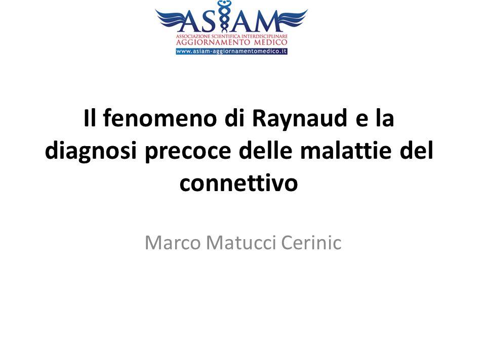 Il fenomeno di Raynaud e la diagnosi precoce delle malattie del connettivo Marco Matucci Cerinic