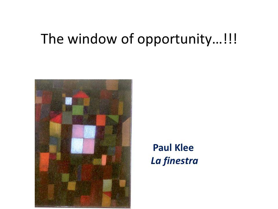 The window of opportunity…!!! Paul Klee La finestra