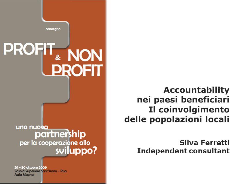 Accountability nei paesi beneficiari Il coinvolgimento delle popolazioni locali Silva Ferretti Independent consultant