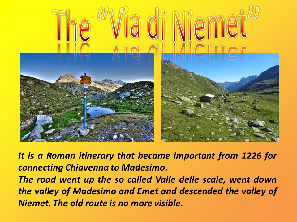 It is a Roman itinerary that became important from 1226 for connecting Chiavenna to Madesimo.