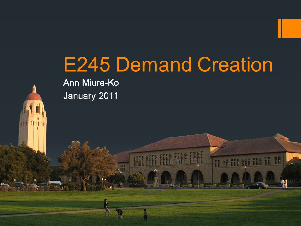 E245 Demand Creation Ann Miura-Ko January 2011