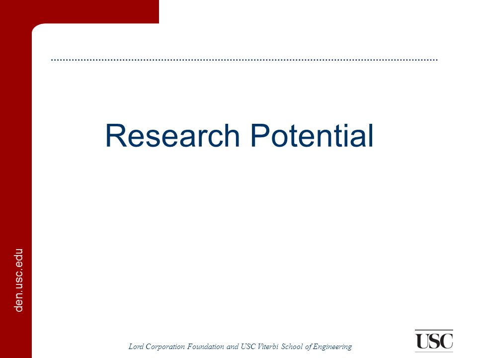 den.usc.edu Lord Corporation Foundation and USC Viterbi School of Engineering Research Potential