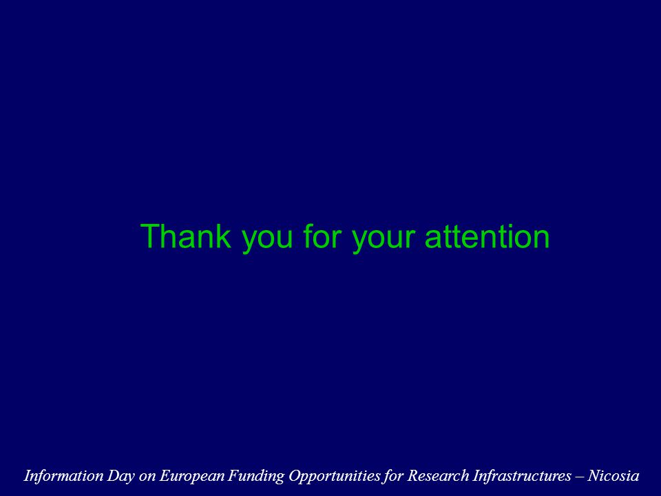 Thank you for your attention Information Day on European Funding Opportunities for Research Infrastructures – Nicosia
