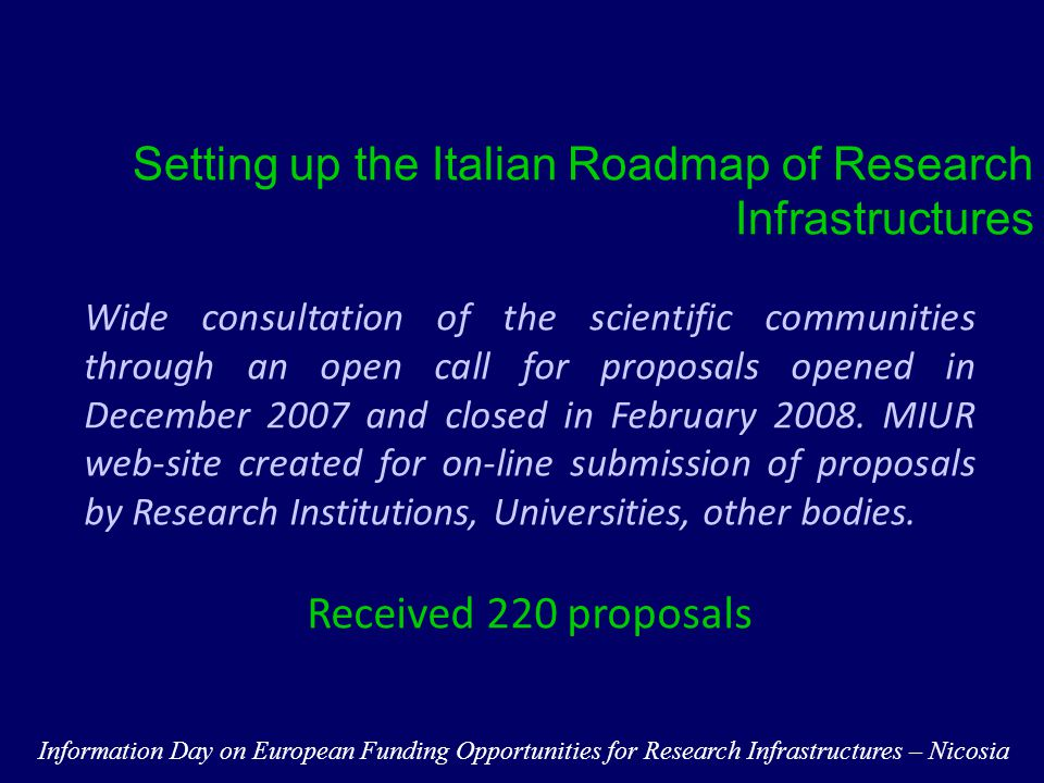 Setting up the Italian Roadmap of Research Infrastructures Wide consultation of the scientific communities through an open call for proposals opened in December 2007 and closed in February 2008.