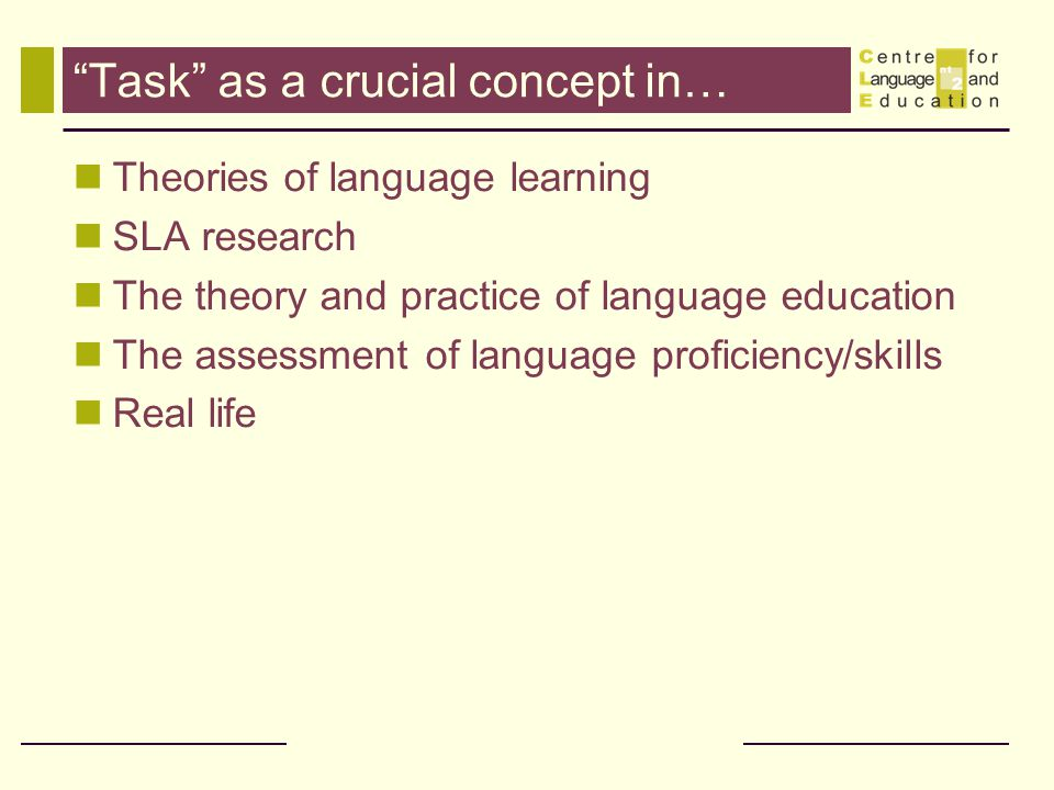 """""""Task"""" as a crucial concept in… Theories of language learning SLA research The theory and practice of language education The assessment of language pr"""