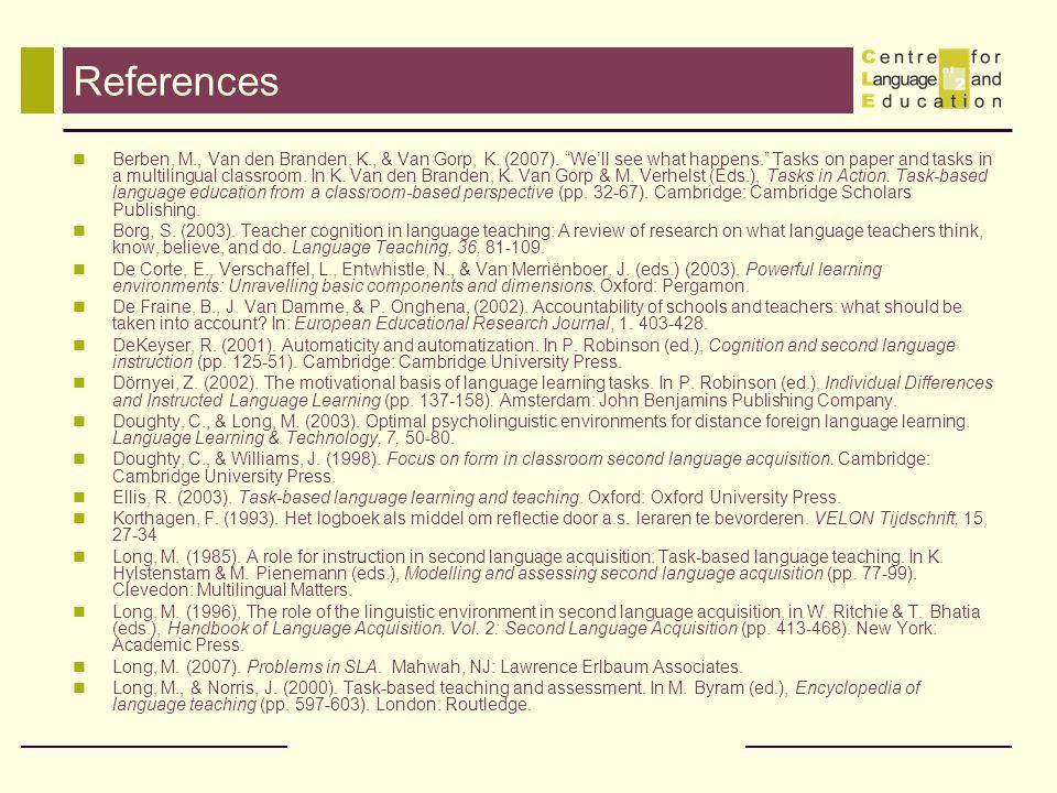 "References Berben, M., Van den Branden, K., & Van Gorp, K. (2007). ""We'll see what happens."" Tasks on paper and tasks in a multilingual classroom. In"
