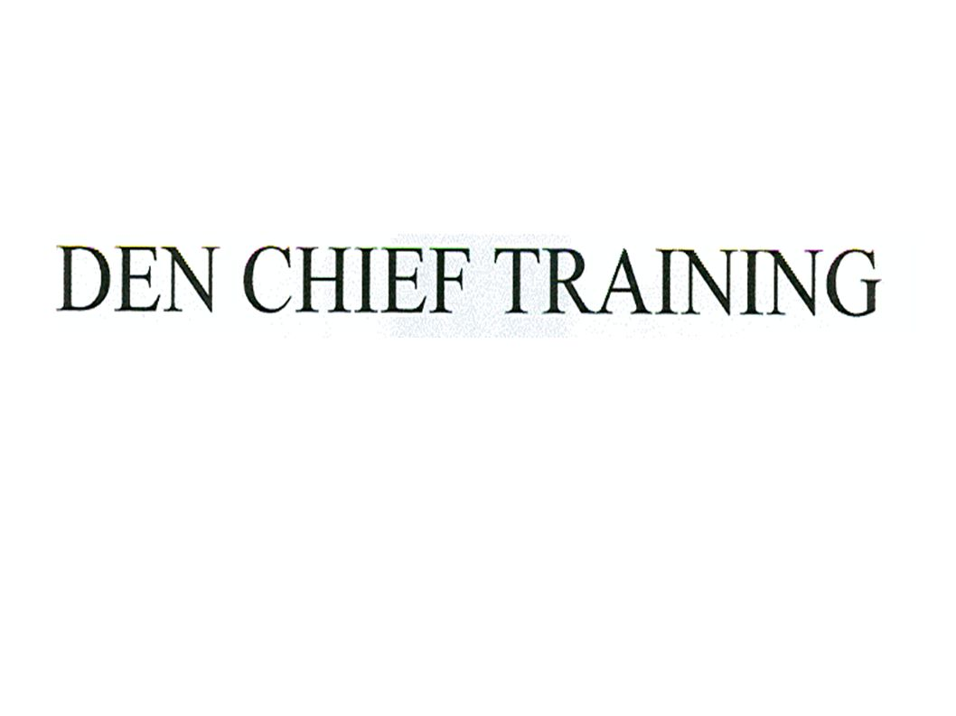 Den Chief Training May 3, 2014 May 3, 2014 TIME TIME OFFSET WHO INSTRUCTIONAL TOPIC ====== === =================== -00:15 - 1.