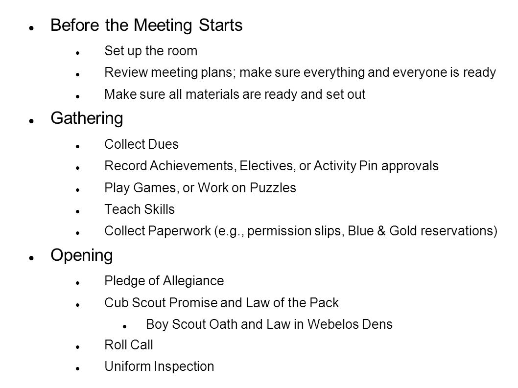 Activities Games Crafts Storytelling Tricks or Stunts Skits or Songs Advancement Work as per the Den and Pack Meeting Resource Guide Preparing for Other Events Webelos Den Campout Pack Family Campout Den or Pack Day Trip or Outing Presentation at the next Pack Meeting