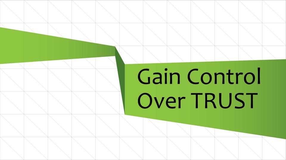 12 Gain Control Over TRUST