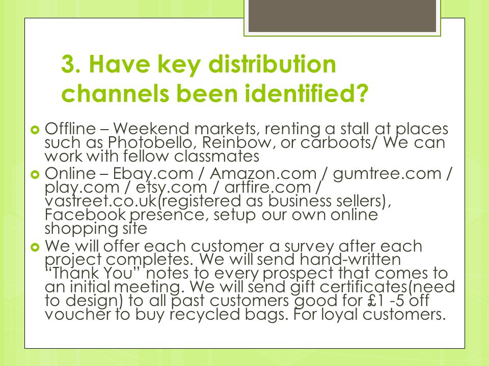 3. Have key distribution channels been identified.