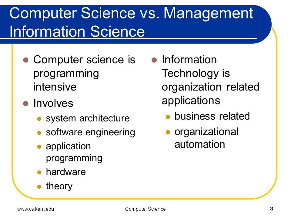 www.cs.kent.eduComputer Science3 Computer Science vs.