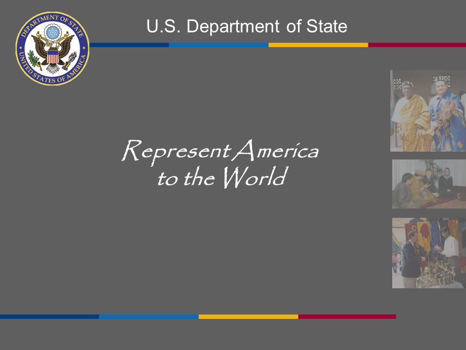 U.S. Department of State Represent America to the World