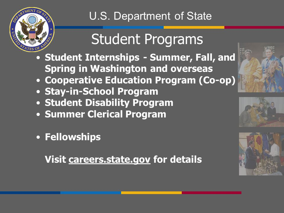 U.S. Department of State Student Internships - Summer, Fall, and Spring in Washington and overseas Cooperative Education Program (Co-op) Stay-in-Schoo