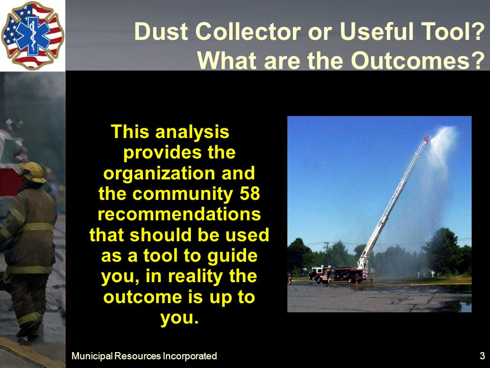 Municipal Resources Incorporated 44 Emergency Incident Volume Analysis TARGET IS 5 MINUTE RESPONSE TIME 90% OF THE TIME.