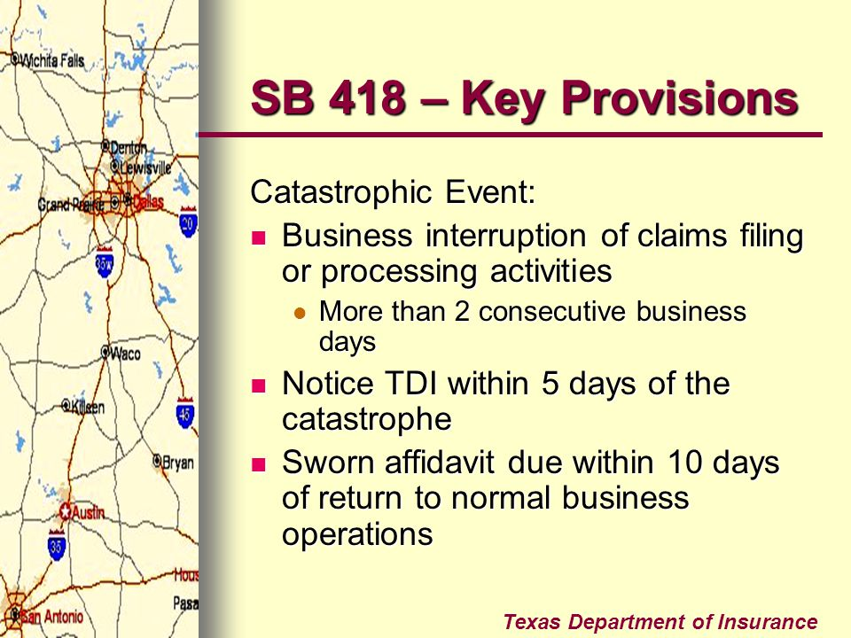Texas Department of Insurance SB 418 – Key Provisions Catastrophic Event: Business interruption of claims filing or processing activities Business int