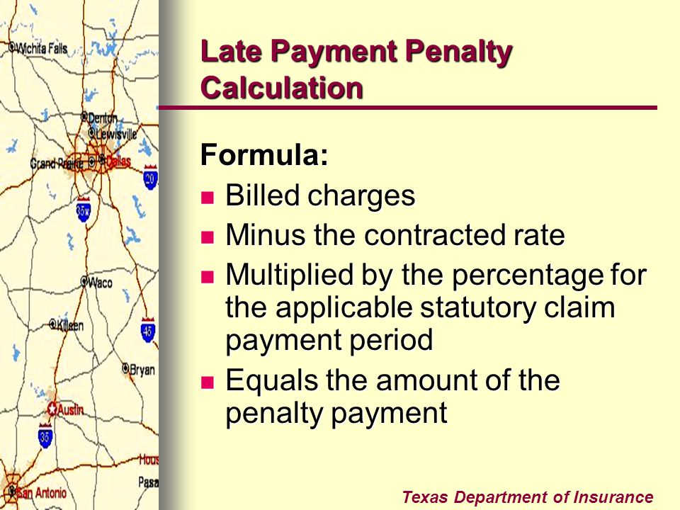 Texas Department of Insurance Late Payment Penalty Calculation Formula: Billed charges Billed charges Minus the contracted rate Minus the contracted r