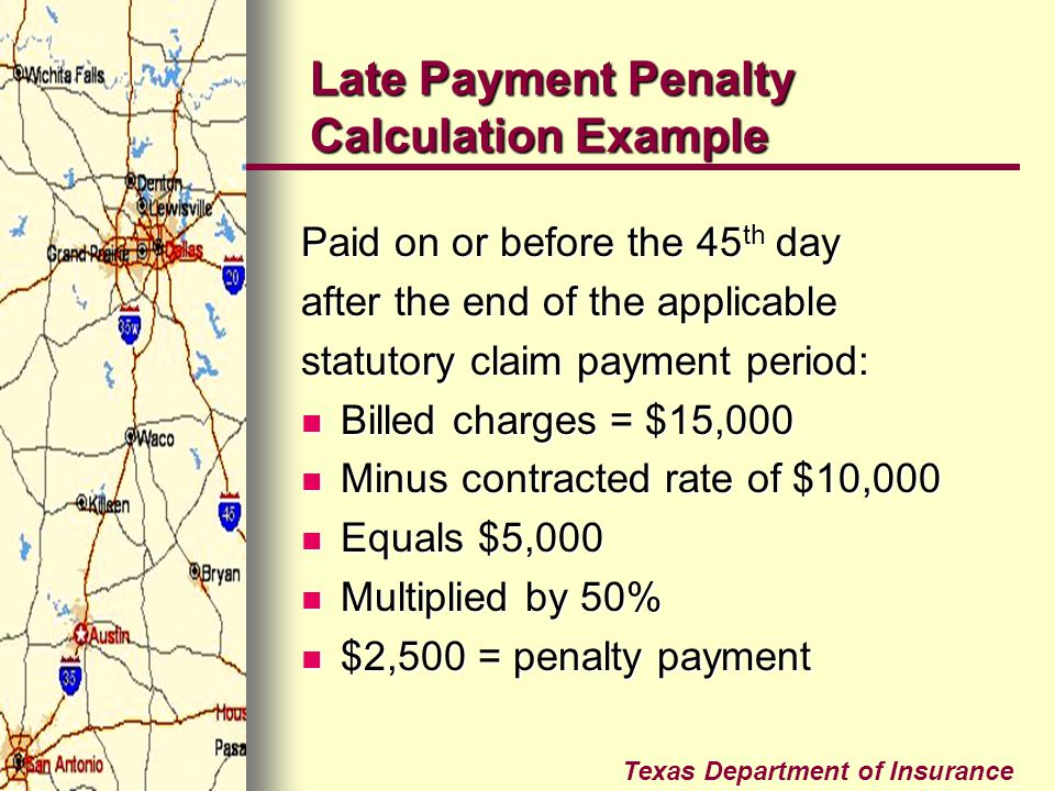Texas Department of Insurance Late Payment Penalty Calculation Example Paid on or before the 45 th day after the end of the applicable statutory claim