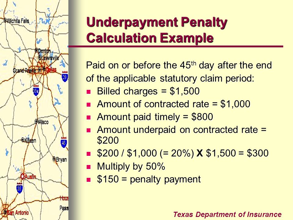 Texas Department of Insurance Underpayment Penalty Calculation Example Paid on or before the 45 th day after the end of the applicable statutory claim