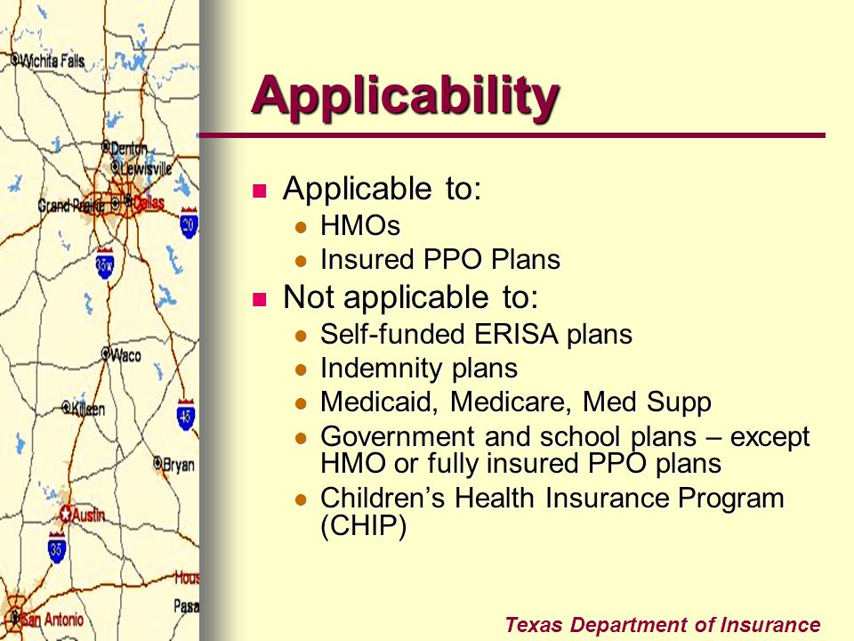 Texas Department of Insurance Applicability Applicable to: Applicable to: HMOs HMOs Insured PPO Plans Insured PPO Plans Not applicable to: Not applica
