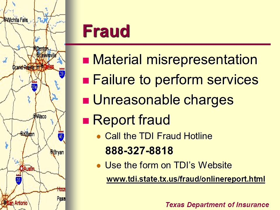 Texas Department of Insurance Fraud Material misrepresentation Material misrepresentation Failure to perform services Failure to perform services Unre