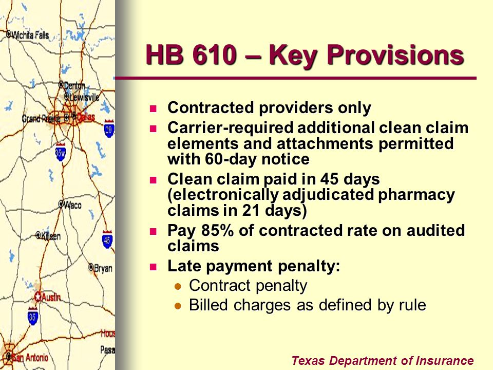 Texas Department of Insurance HB 610 – Key Provisions Contracted providers only Contracted providers only Carrier-required additional clean claim elem
