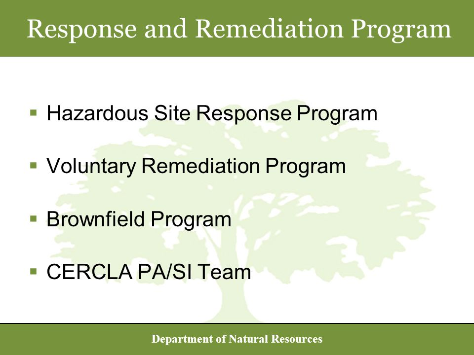 Department of Natural Resources  Hazardous Site Response Program  Voluntary Remediation Program  Brownfield Program  CERCLA PA/SI Team Response and Remediation Program
