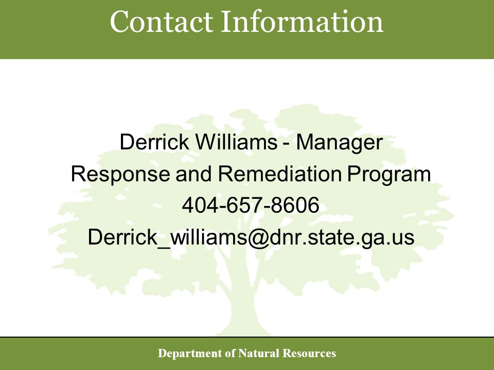Department of Natural Resources Contact Information Derrick Williams - Manager Response and Remediation Program