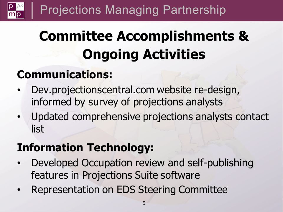 Communications: Dev.projectionscentral.com website re-design, informed by survey of projections analysts Updated comprehensive projections analysts contact list Information Technology: Developed Occupation review and self-publishing features in Projections Suite software Representation on EDS Steering Committee Committee Accomplishments & Ongoing Activities 5