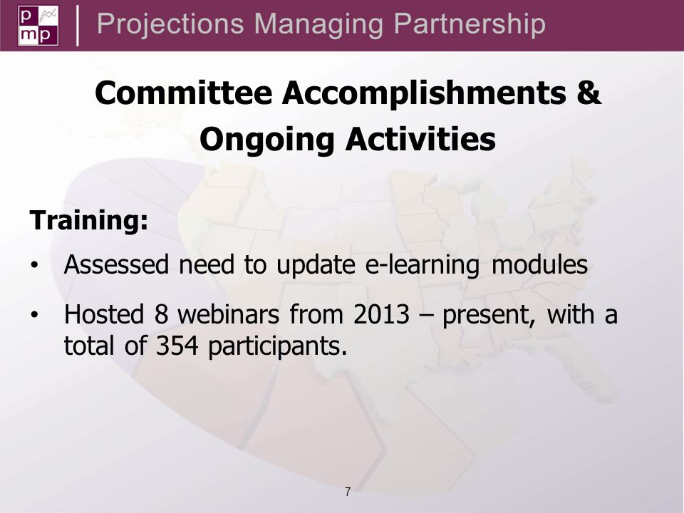 Training: Assessed need to update e-learning modules Hosted 8 webinars from 2013 – present, with a total of 354 participants.