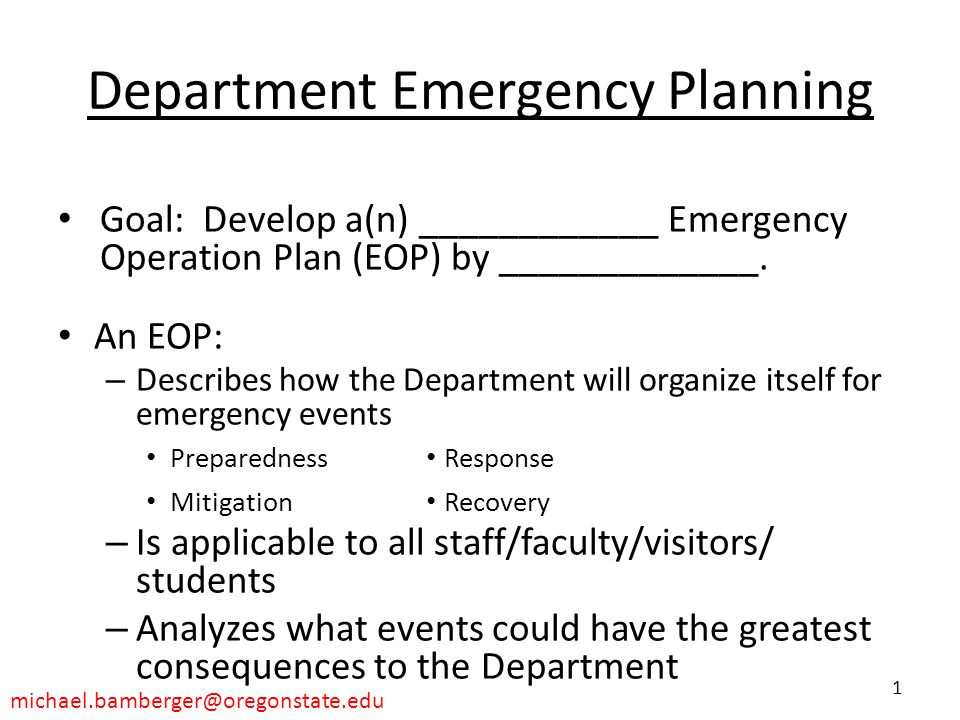 Department Emergency Planning Goal: Develop a(n) ____________ Emergency Operation Plan (EOP) by _____________. An EOP: – Describes how the Department