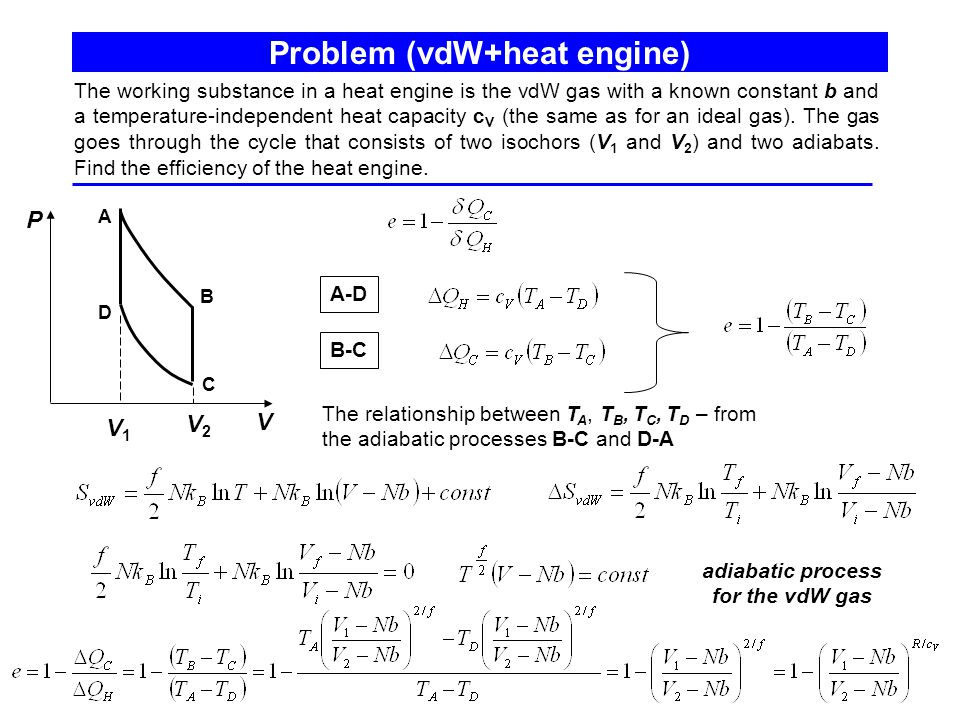 Problem (vdW+heat engine) The working substance in a heat engine is the vdW gas with a known constant b and a temperature-independent heat capacity c V (the same as for an ideal gas).