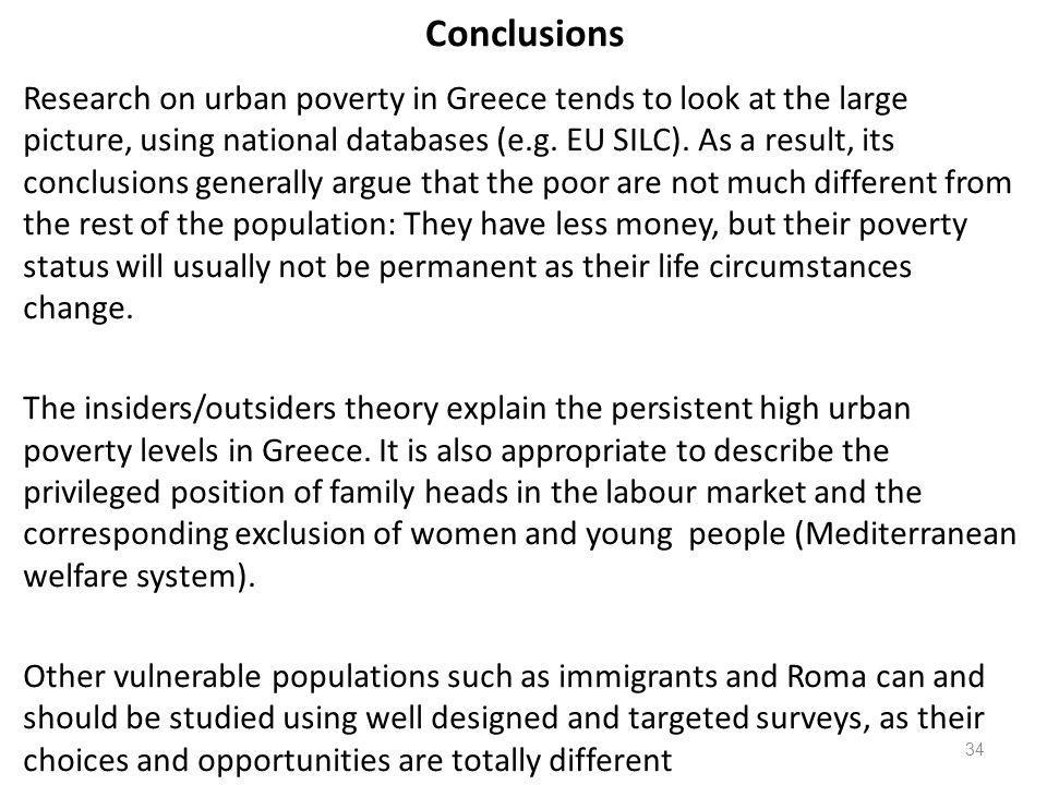 Conclusions Research on urban poverty in Greece tends to look at the large picture, using national databases (e.g. EU SILC). As a result, its conclusi