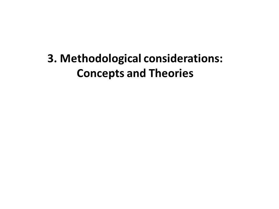 3. Methodological considerations: Concepts and Theories