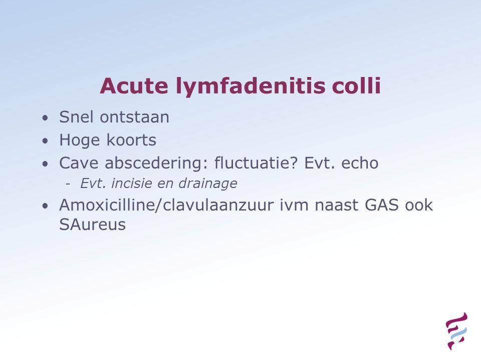 Acute lymfadenitis colli Snel ontstaan Hoge koorts Cave abscedering: fluctuatie.