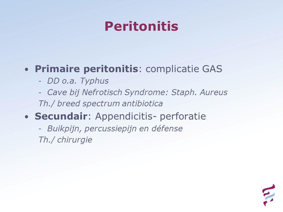 Peritonitis Primaire peritonitis: complicatie GAS - DD o.a.