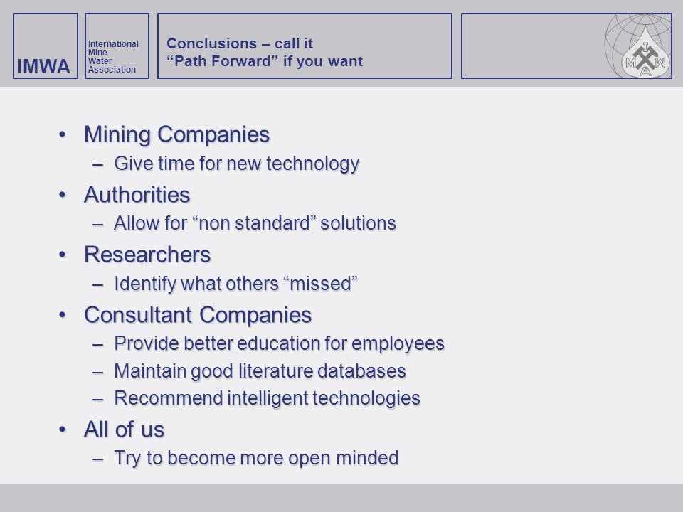 "IMWA International Mine Water Association Conclusions – call it ""Path Forward"" if you want Mining CompaniesMining Companies –Give time for new technol"