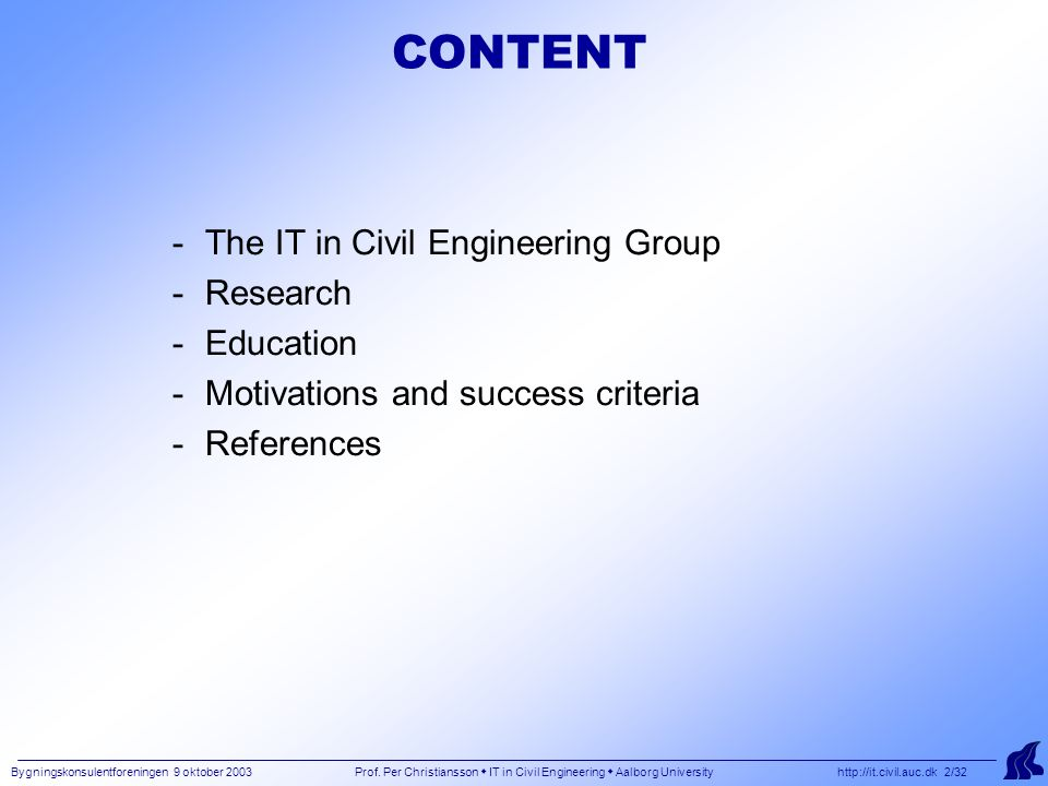 Bygningskonsulentforeningen 9 oktober 2003 Prof. Per Christiansson  IT in Civil Engineering  Aalborg University http://it.civil.auc.dk 2/32 CONTENT
