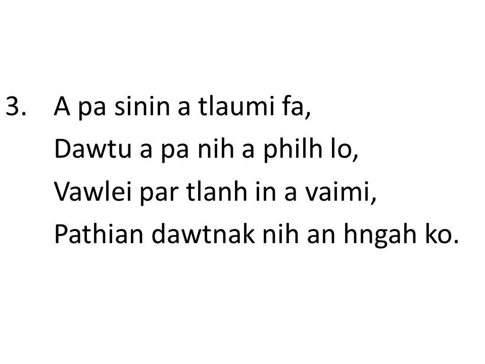 3. A pa sinin a tlaumi fa, Dawtu a pa nih a philh lo, Vawlei par tlanh in a vaimi, Pathian dawtnak nih an hngah ko.
