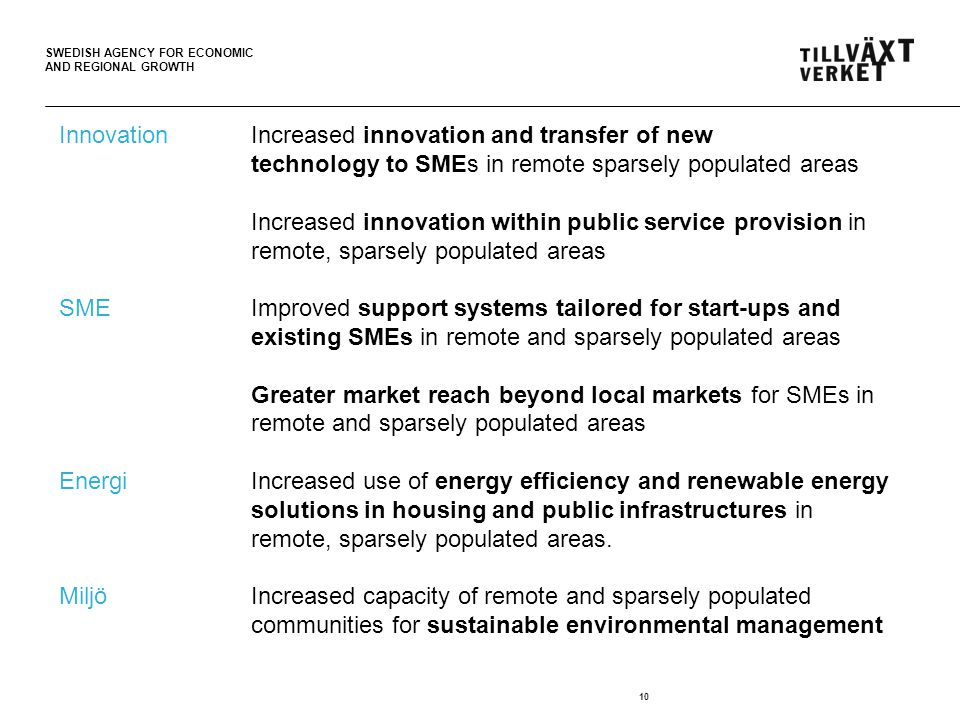 SWEDISH AGENCY FOR ECONOMIC AND REGIONAL GROWTH 10 InnovationIncreased innovation and transfer of new technology to SMEs in remote sparsely populated