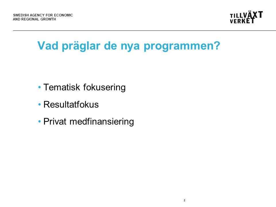SWEDISH AGENCY FOR ECONOMIC AND REGIONAL GROWTH Vad präglar de nya programmen.