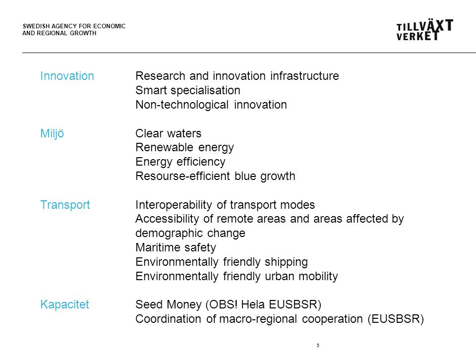 SWEDISH AGENCY FOR ECONOMIC AND REGIONAL GROWTH 5 InnovationResearch and innovation infrastructure Smart specialisation Non-technological innovation M