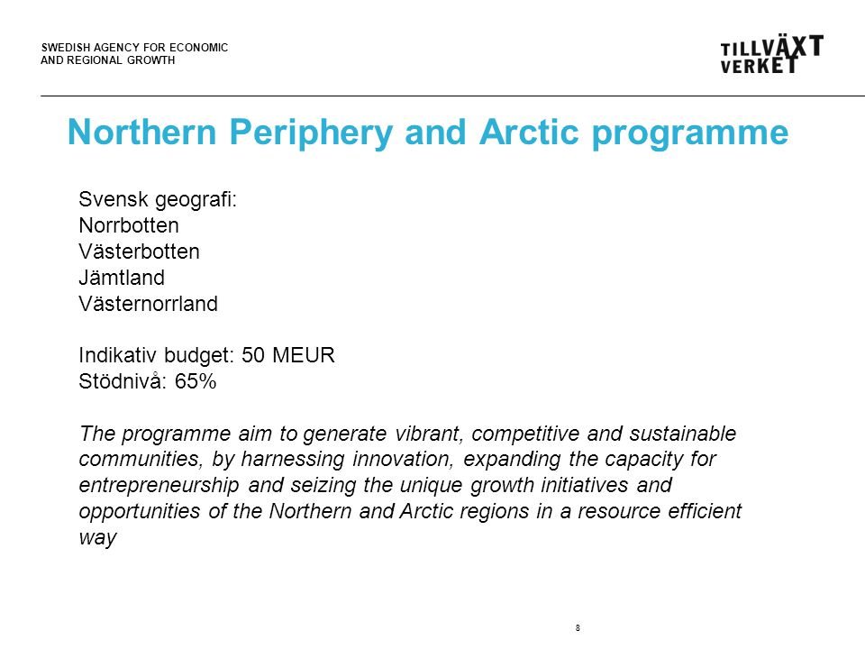 SWEDISH AGENCY FOR ECONOMIC AND REGIONAL GROWTH Northern Periphery and Arctic programme 8 Svensk geografi: Norrbotten Västerbotten Jämtland Västernorr
