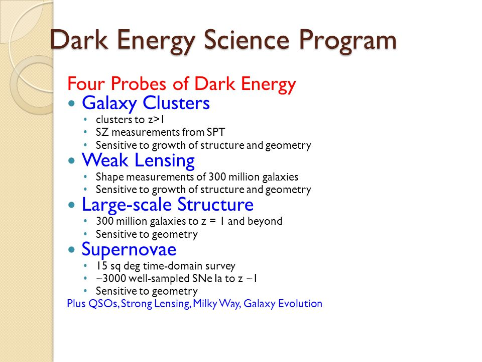 Dark Energy Science Program Four Probes of Dark Energy Galaxy Clusters clusters to z>1 SZ measurements from SPT Sensitive to growth of structure and g