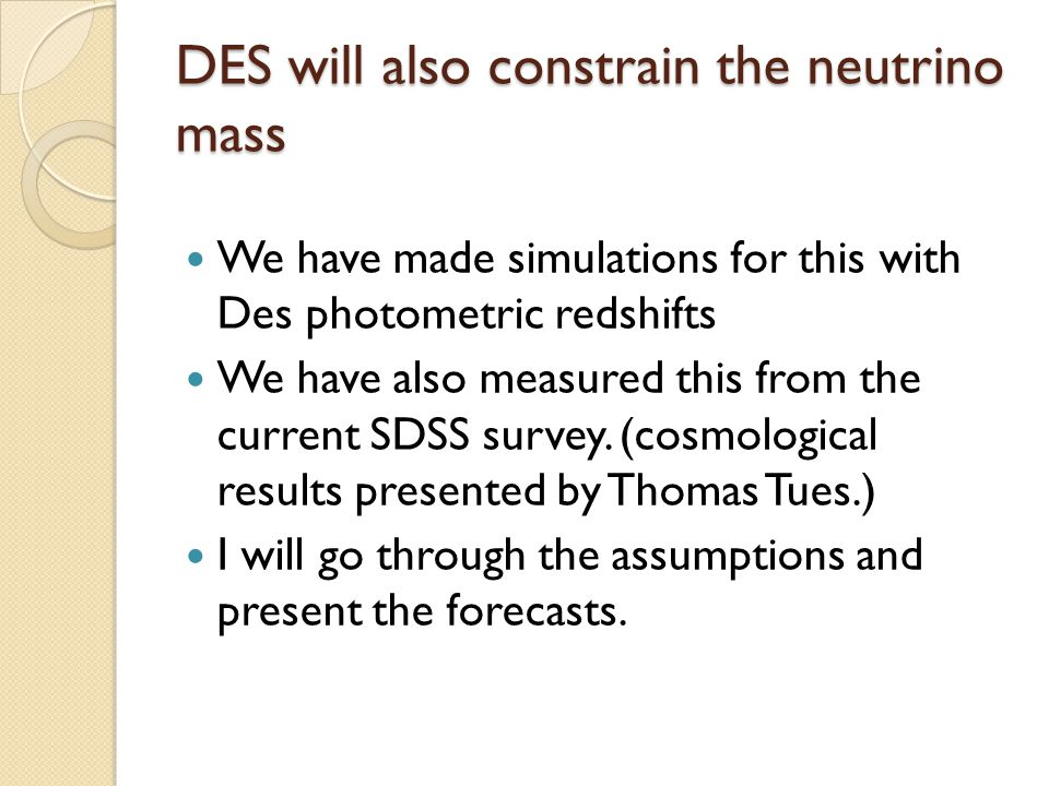 DES will also constrain the neutrino mass We have made simulations for this with Des photometric redshifts We have also measured this from the current